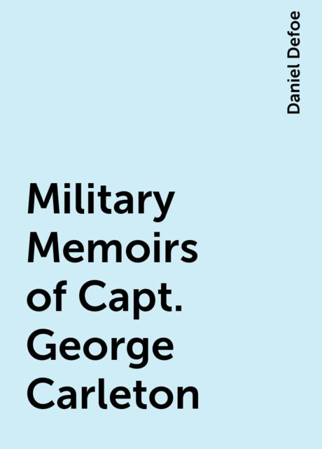 Military Memoirs of Capt. George Carleton, Daniel Defoe
