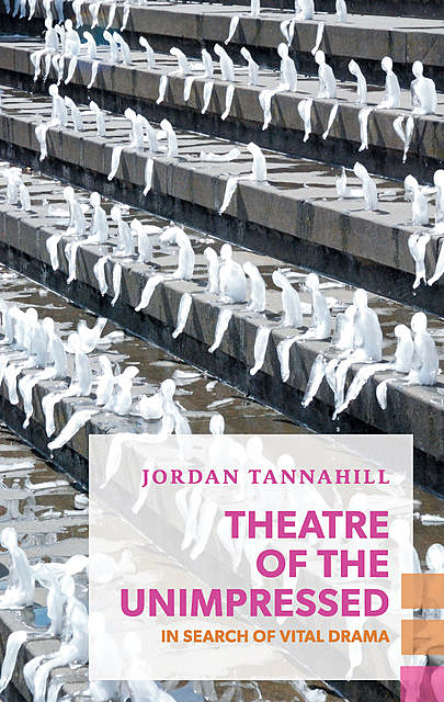 Theatre of the Unimpressed, Jordan Tannahill