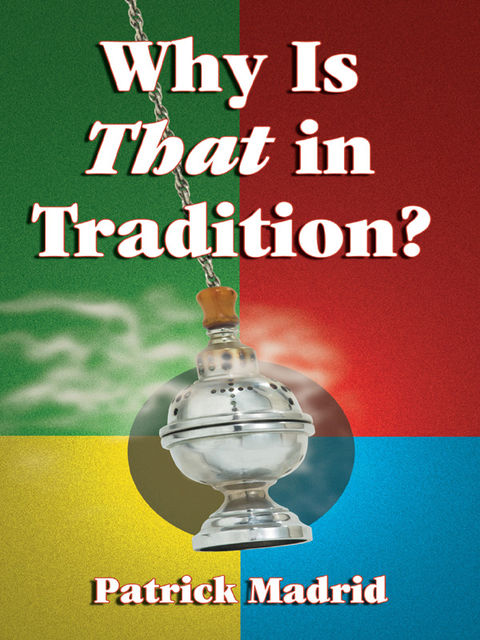 Why is THAT in Tradition?, Patrick Madrid