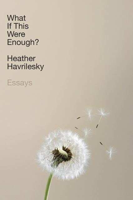 What If This Were Enough, Heather Havrilesky