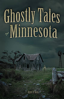 Ghostly Tales of Minnesota, Ruth D Hein