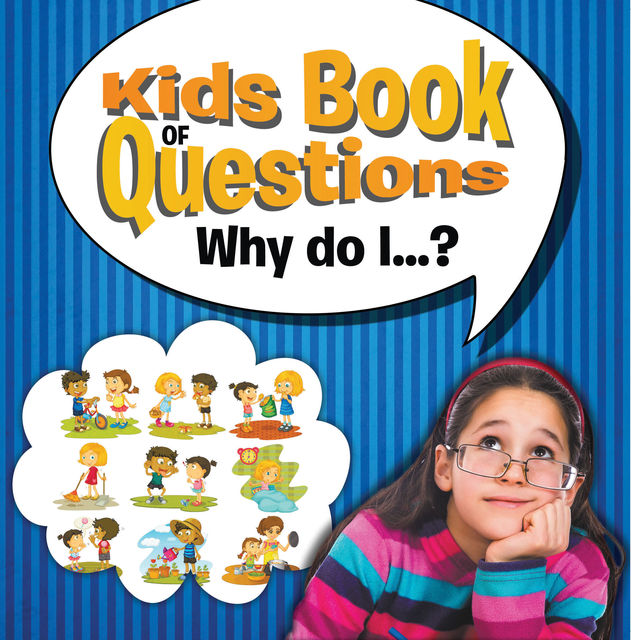 Kids Book of Questions. Why do I?, Speedy Publishing LLC
