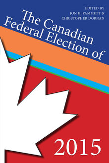The Canadian Federal Election of 2015, Christopher Dornan, Jon H.Pammett