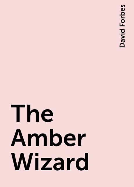 The Amber Wizard, David Forbes