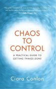 Chaos to Control: A Practical Guide to Getting Things Done, Ciara Conlon