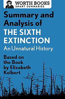 Summary and Analysis of The Sixth Extinction: An Unnatural History, Worth Books
