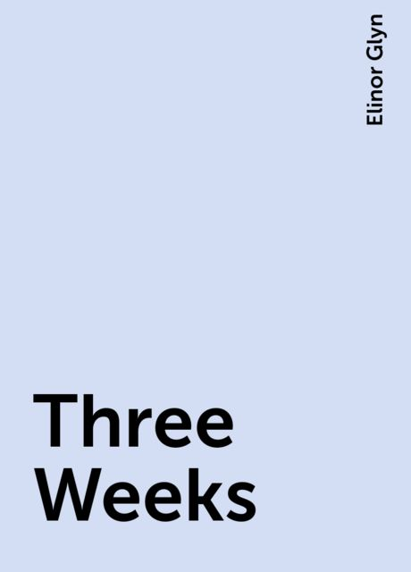 Three Weeks, Elinor Glyn
