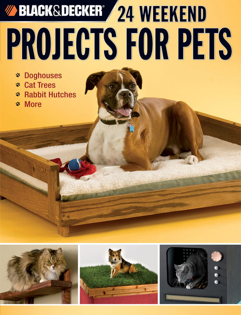 Black & Decker 24 Weekend Projects for Pets, David Griffin
