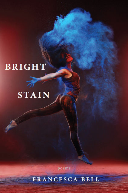 Bright Stain, Francesca Bell
