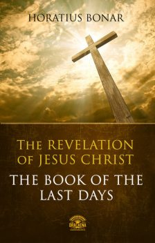 The Revelation of Jesus Christ – The Book Of The Last Days, Horatius Bonar