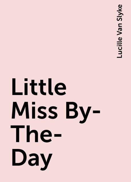 Little Miss By-The-Day, Lucille Van Slyke