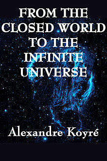 From the Closed World to the Infinite Universe, Alexandre Koyre