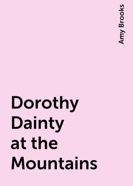 Dorothy Dainty at the Mountains, Amy Brooks