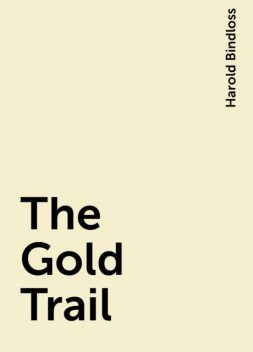 The Gold Trail, Harold Bindloss