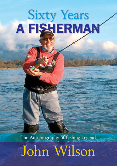Sixty Years a Fisherman – The Autobiography of John Wilson, John Wilson