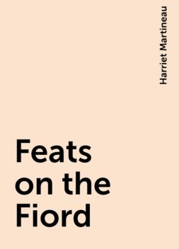 Feats on the Fiord, Harriet Martineau