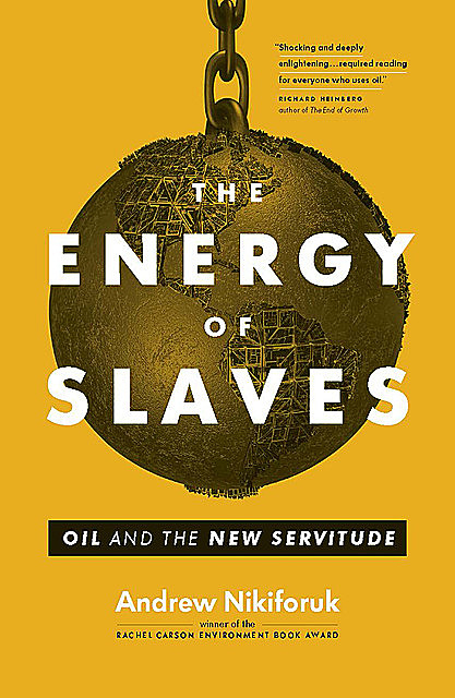 The Energy of Slaves, Andrew Nikiforuk