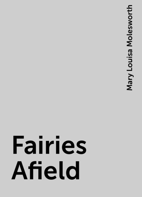 Fairies Afield, Mary Louisa Molesworth
