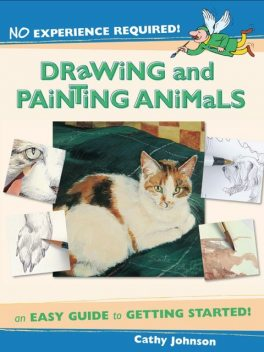 No Experience Required – Drawing & Painting Animals, Cathy Johnson