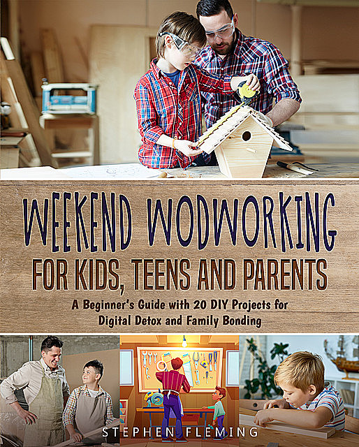 Weekend Woodworking For Kids, Teens and Parents, Stephen Fleming
