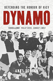 Dynamo: Defending the Honour of Kiev (Text Only), Andy Dougan