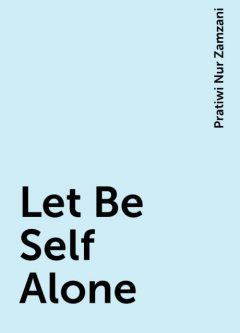 Let Be Self Alone, Pratiwi Nur Zamzani