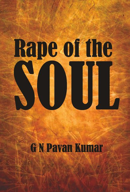 Rape of the Soul, G.N.Pavan Kumar