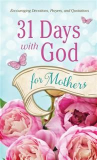 31 Days with God for Mothers, Compiled by Barbour Staff
