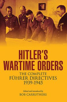 Hitler's Wartime Orders, Bob Carruthers