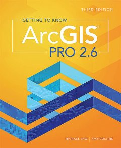 Getting to Know ArcGIS Pro 2.6, Amy Collins, Michael Law