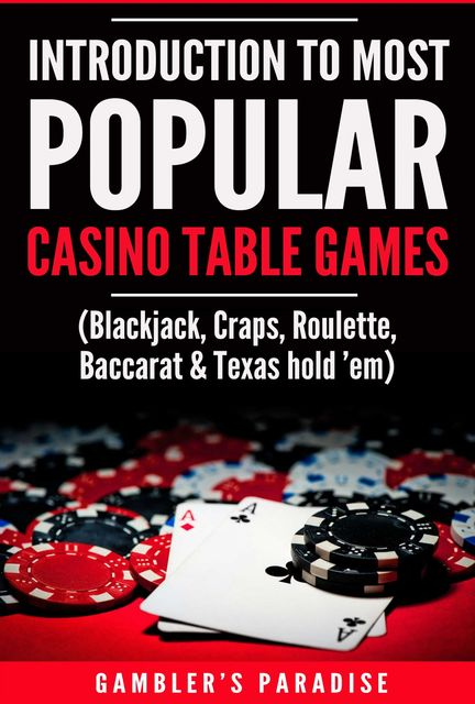 Introduction to Most Popular Casino Table Games, Gambler's Paradise