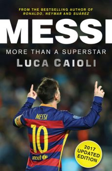 Messi – 2017 Updated Edition, Luca Caioli