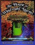 The House In Windward Leaves, Katherine L.Holmes