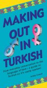 Making Out in Turkish: Turkish Phrasebook (Making Out Books), Carman Ashley
