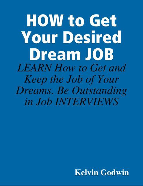 How to Get Your Desired Dream Job, Kelvin Godwin