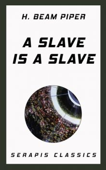 A Slave is a Slave, Henry Beam Piper, F.L.Wallace, Mark Ganes, Walter Miller
