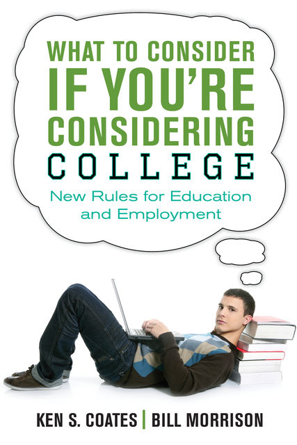 What to Consider If You're Considering College, Bill Morrison, Ken S.Coates
