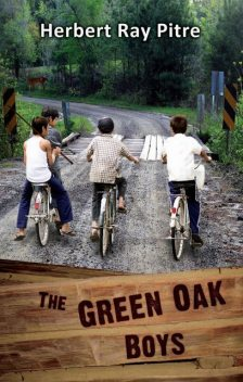 THE GREEN OAK BOYS in The Quest for The Fullness of Life – An Adventure (Book 1), Herbert Ray Pitre