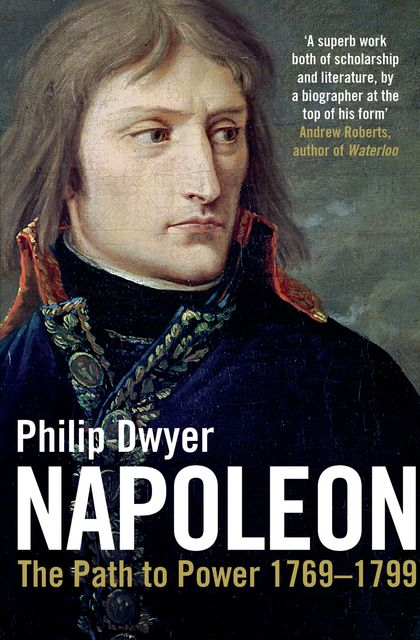 Napoleon, Volume 1, Philip Dwyer
