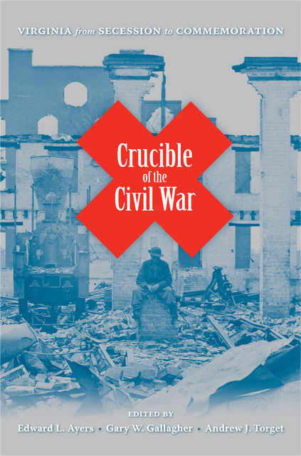 Crucible of the Civil War, Andrew J.Torget, Edward L.Ayers, Gary W.Gallagher
