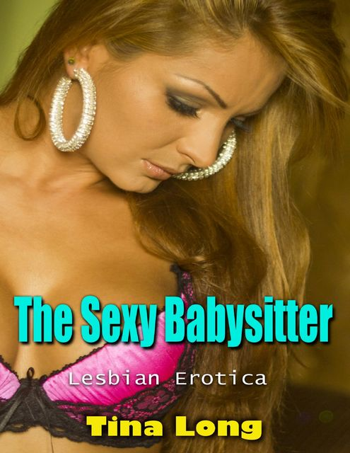 The Sexy Babysitter (Lesbian Erotica), Tina Long