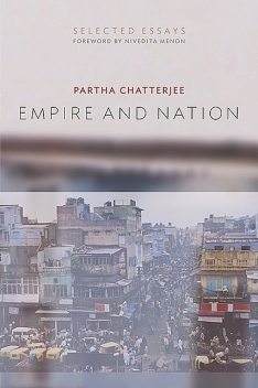 Empire and Nation, Partha Chatterjee