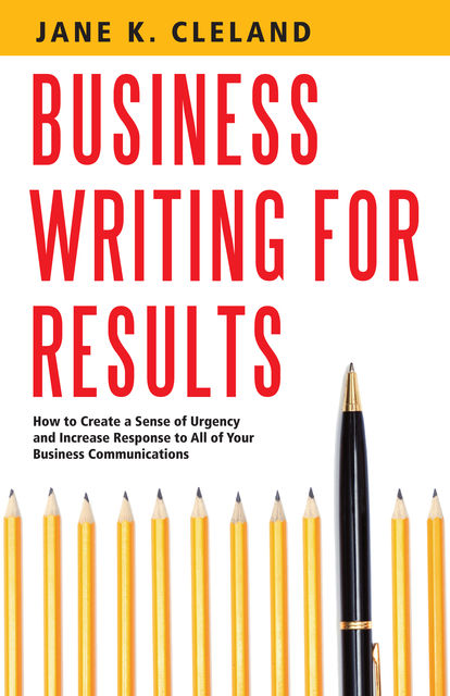 Business Writing for Results, Jane K Cleland
