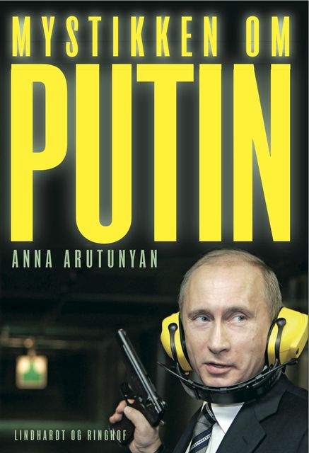 The Putin Mystique, Anna Arutunyan