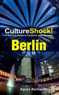 CultureShock! Berlin. A Survival Guide to Customs and Etiquette, Agnes Sachsenroeder
