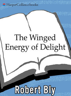 The Winged Energy of Delight, Robert Bly