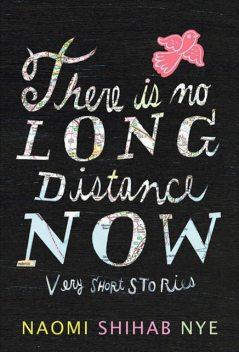 There Is No Long Distance Now, Naomi Shihab Nye