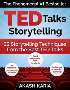 TED Talks Storytelling: 23 Storytelling Techniques from the Best TED Talks, Karia Akash