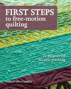 First Steps to Free-Motion Quilting, Christina Cameli