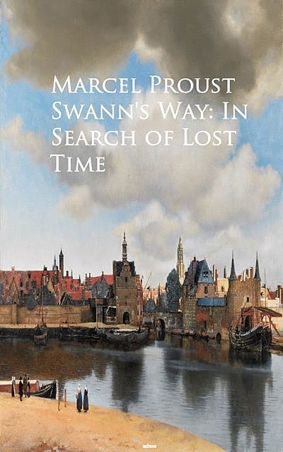 Swann's Way: In Search of Lost Time, Marcel Proust